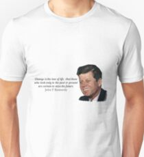 """""""Change is the law of life"""" John F Kennedy Unisex T-Shirt"""