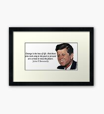 """""""Change is the law of life"""" John F Kennedy Framed Print"""