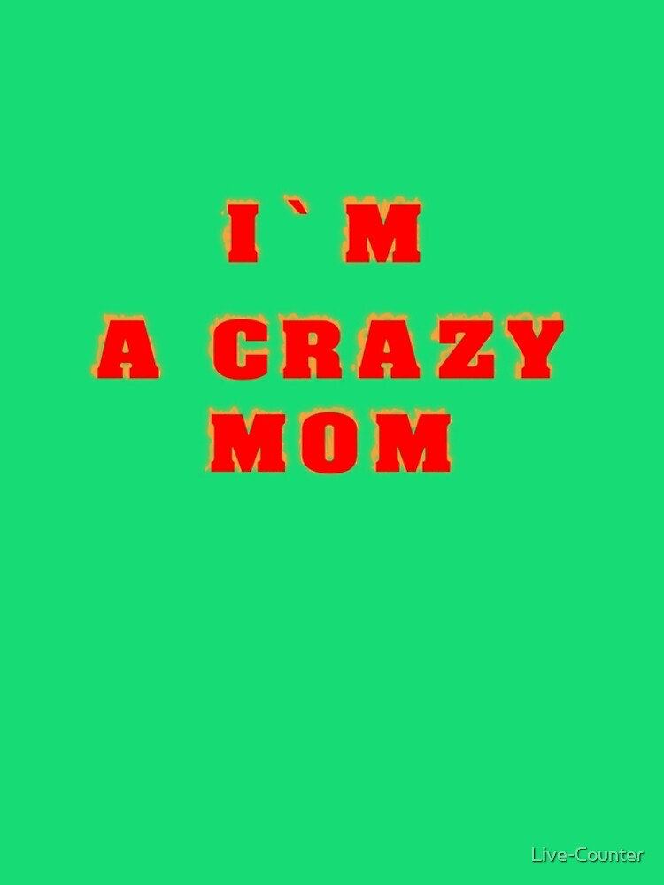 I am a crazy mother by Live-Counter