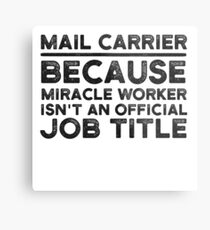 Mail Carrier Because Miracle Worker Isn't An Official Job Title Metal Print