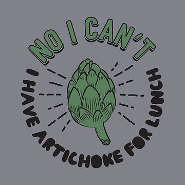 No I Can't I Have Artichoke For Lunch - Artichokes Gift by yeoys