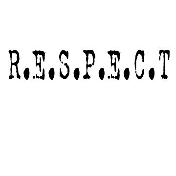 RESPECT - R.E.S.P.E.C.T T-Shirt by stickersandtees