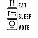 Eat Sleep Vote for Women by electrovista