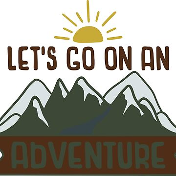 LET'S GO ON AN ADVENTURE - POPULAR CAMPING, EXPLORER DESIGN by NotYourDesign