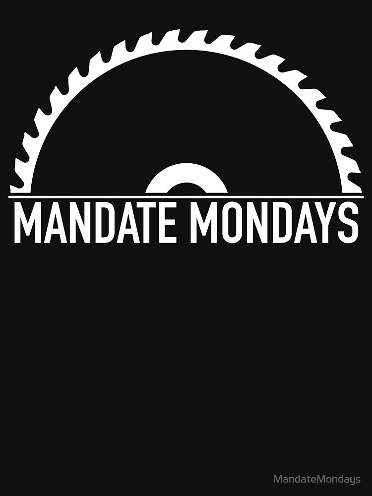 Mandate Mondays Saw Blade by MandateMondays