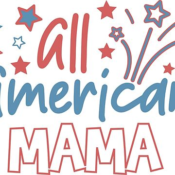 ALL AMERICAN MAMA - POPULAR, TRENDY JULY FOURTH PATRIOTIC DESIGN by NotYourDesign