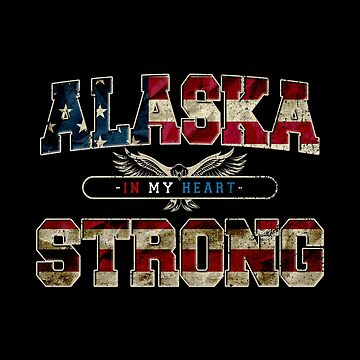 Alaska In My Heart Gift Proud Strong Awesome Design America US Flag by djpraxis