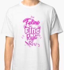Ich bin Feline Fine Right Meow Classic T-Shirt