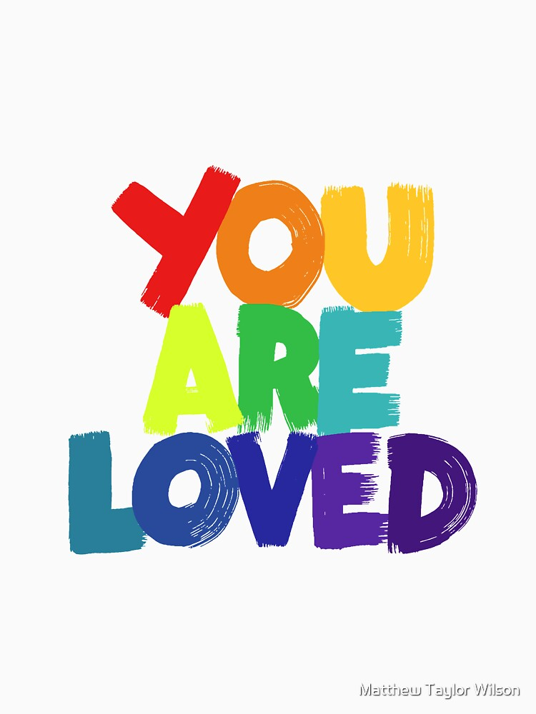you are loved by wellkeptthing