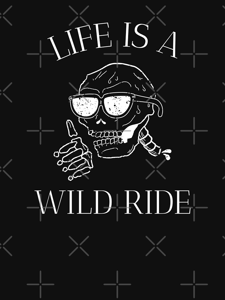 Life is A Wild Ride by ockshirts