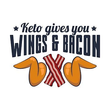 Keto Gives You Wings And Bacon - Ketogenic Diet Gift by yeoys