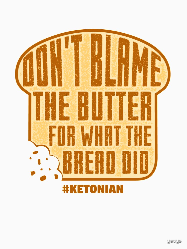 Don't Blame The Butter For What The Bread Did - Ketogenic Diet Gift by yeoys