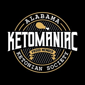 Ketomaniac Member Of Alabama's Ketonians Society - Ketogenic Diet Gift by yeoys