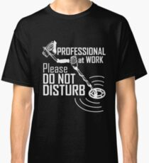 Metal Detecting Professional At Work Please Do Not Disturb Classic T-Shirt