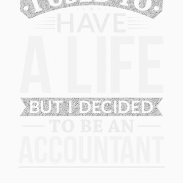 Used To Have A Life But I Decided To Be A Accountant Shirtn by orangepieces