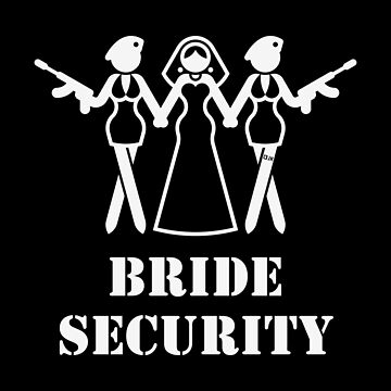 Bride Security (Team Bride / Hen Party / Escort / White) by MrFaulbaum