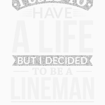 Used To Have A Life But I Decided To Be A Lineman Shirt by orangepieces