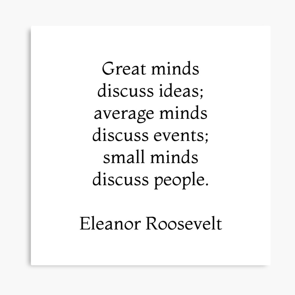 Great minds discuss ideas, average minds discuss events, small minds discuss people - Eleanor Roosevelt Quote Canvas Print