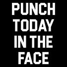 Punch Today in the Face by DJBALOGH