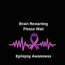 Epilepsy Awareness , funny quote for epilepsy support on black background, Brain Restarting by Angie Stimson
