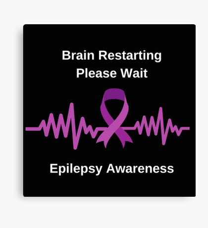 Epilepsy Awareness , funny quote for epilepsy support on black background, Brain Restarting Canvas Print
