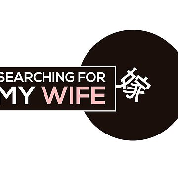 Searching For My Wife by byeedesign