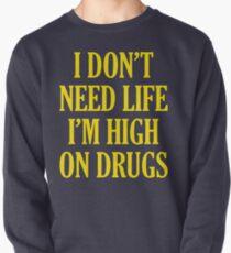 Ich brauche kein Leben Ich bin high auf Drogen Sweatshirt