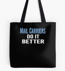 Mail Carriers Do It Better - Funny Gift Idea Tote Bag