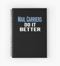 Mail Carriers Do It Better - Funny Gift Idea Spiral Notebook