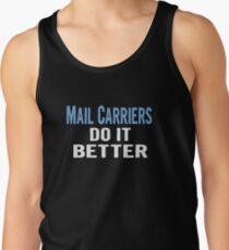 Mail Carriers Do It Better - Funny Gift Idea Men's Tank Top