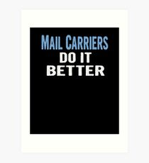 Mail Carriers Do It Better - Funny Gift Idea Art Print