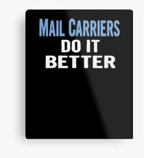 Mail Carriers Do It Better - Funny Gift Idea Metal Print