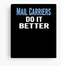 Mail Carriers Do It Better - Funny Gift Idea Canvas Print