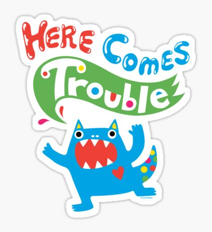 Here Comes Trouble on dark Sticker