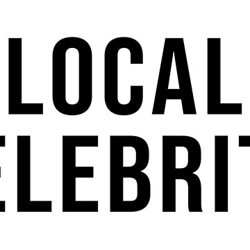 LOCAL CELEBRITY by limitlezz