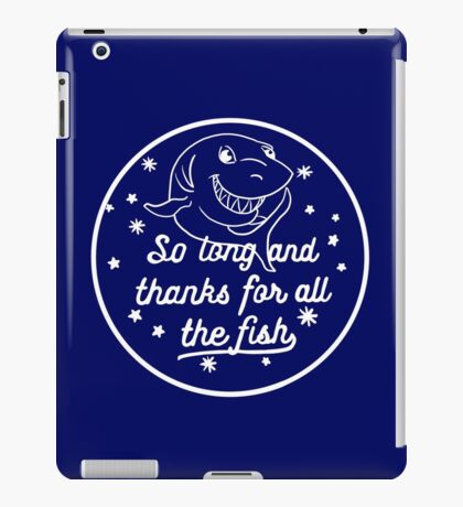 So Long And Thanks For All The Fish iPad Case/Skin