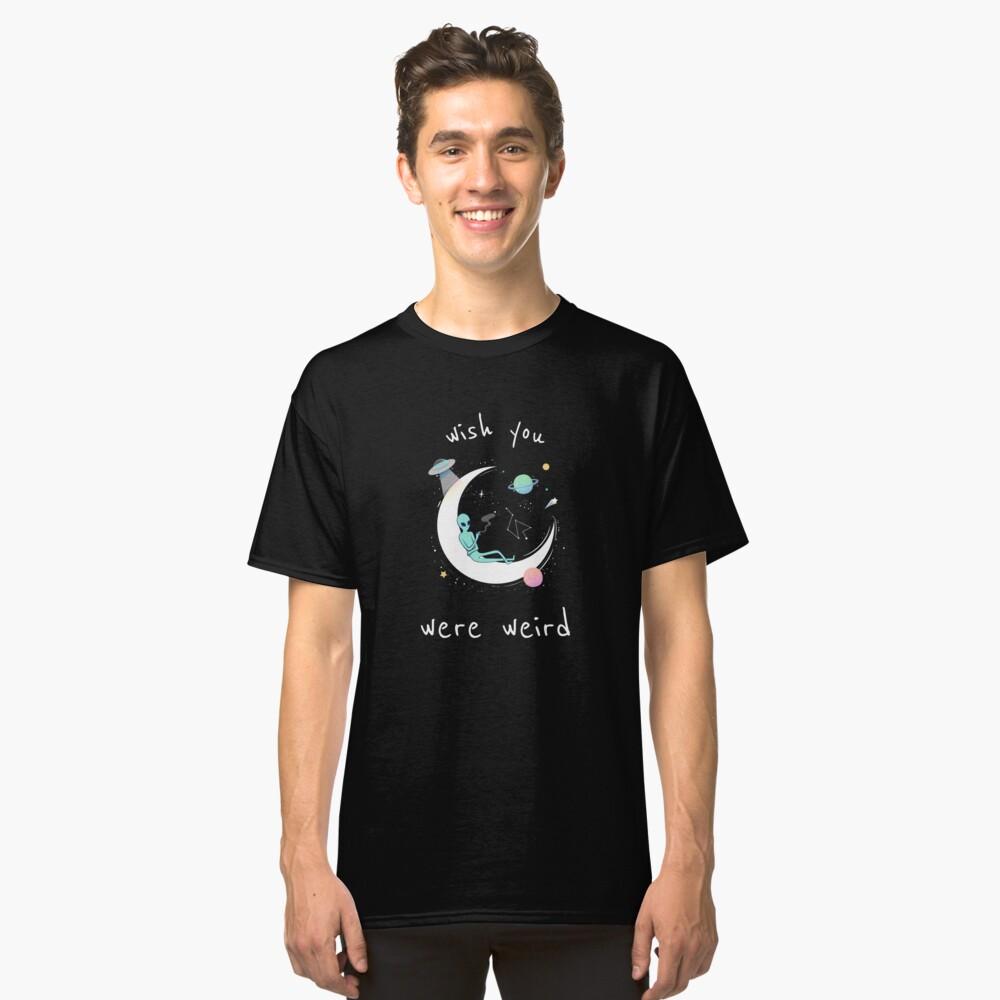 Wish You Were Weird Classic T-Shirt Front