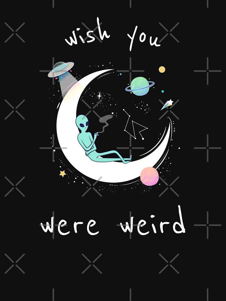 Wish You Were Weird by ockshirts