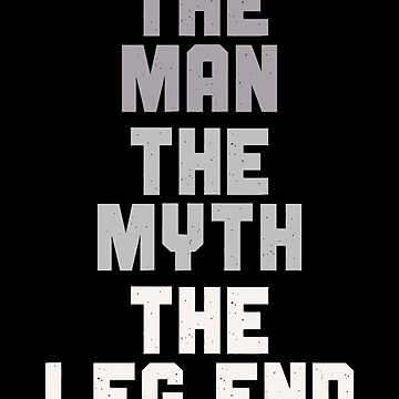 The Man The Myth The Leg End by itsHoneytree