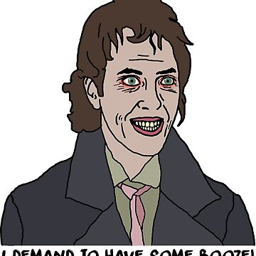 Withnail demands to have some booze! (black font)  by stickytonic