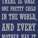 There Is Only One Pretty Child Mothers Day Text by taiche