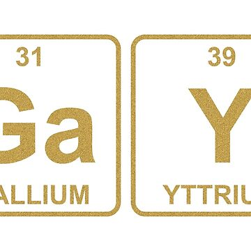 Ga Y - Gay - Gold - Periodic Table - Chemistry by jennyzhang