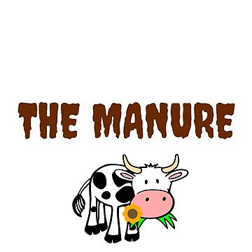 Wake up and smell the manure by miniverdesigns