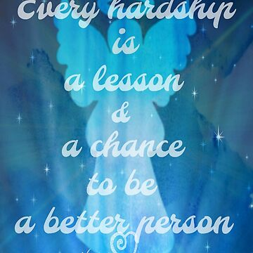 EVERY HARDSHIP IS A LESSON AND A CHANCE TO BE A BETTER PERSON BY NIKKI ELLINA  by nikki69