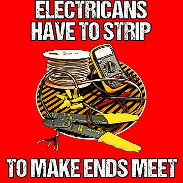 Electricians Have To Strip Funny Humor Novelty  by fantasticdesign