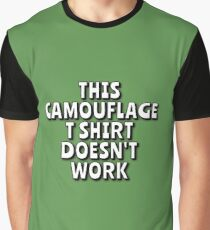 This Camouflage T Shirt doesn't work! Graphic T-Shirt