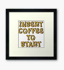 Insert Coffee To Start... Framed Print