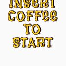 Insert Coffee To Start... by asktheanus