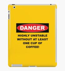 Danger Highly Unstable Without Coffee iPad Case/Skin
