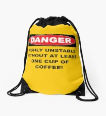 Danger Highly Unstable Without Coffee Drawstring Bag